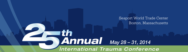 25th Annual International Trauma Conference May 28 - 31, 2014